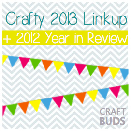 Craft Buds 2012 Year in Review + Link Party